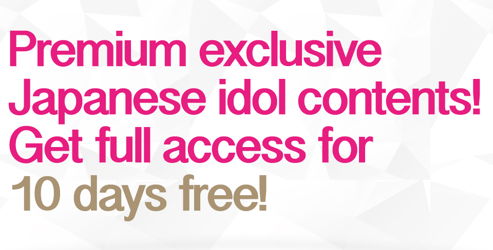 Premium exclusive Japanese idol content! Get full access for 10 days free!